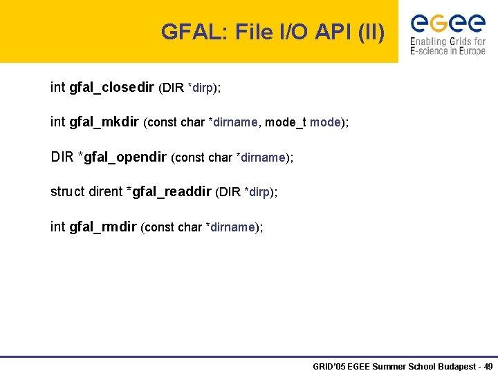 GFAL: File I/O API (II) int gfal_closedir (DIR *dirp); int gfal_mkdir (const char *dirname,