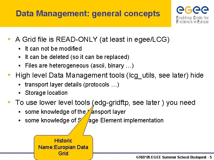 Data Management: general concepts • A Grid file is READ-ONLY (at least in egee/LCG)