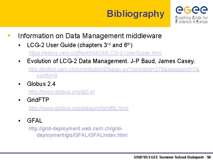 Bibliography • Information on Data Management middleware § LCG-2 User Guide (chapters 3 rd