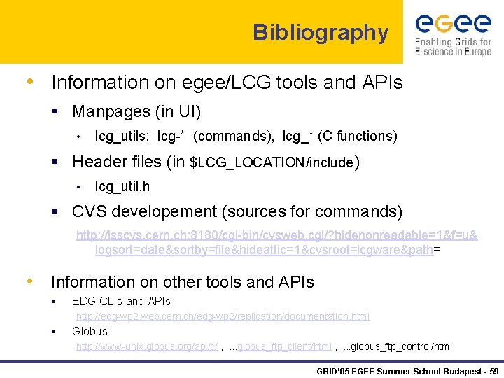 Bibliography • Information on egee/LCG tools and APIs § Manpages (in UI) • lcg_utils: