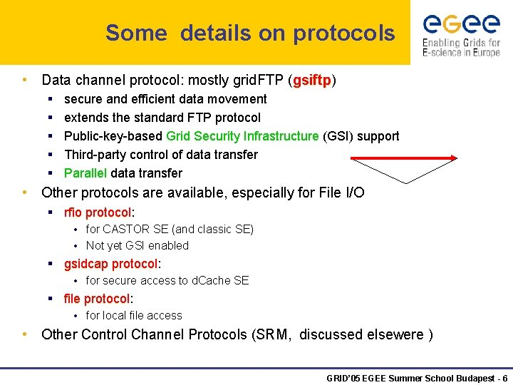 Some details on protocols • Data channel protocol: mostly grid. FTP (gsiftp) gsiftp §