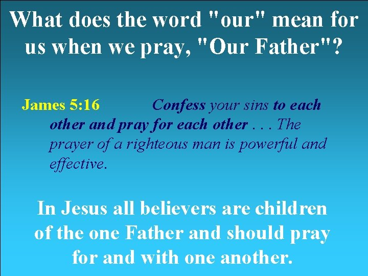 """What does the word """"our"""" mean for us when we pray, """"Our Father""""? James"""