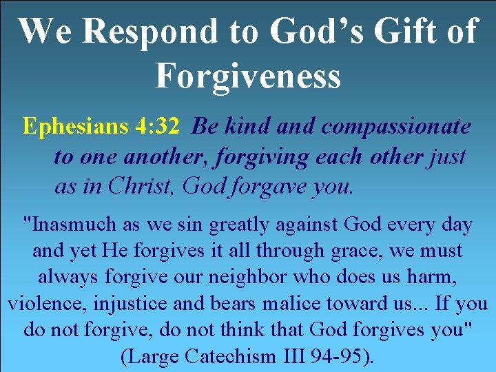 We Respond to God's Gift of Forgiveness Ephesians 4: 32 Be kind and compassionate