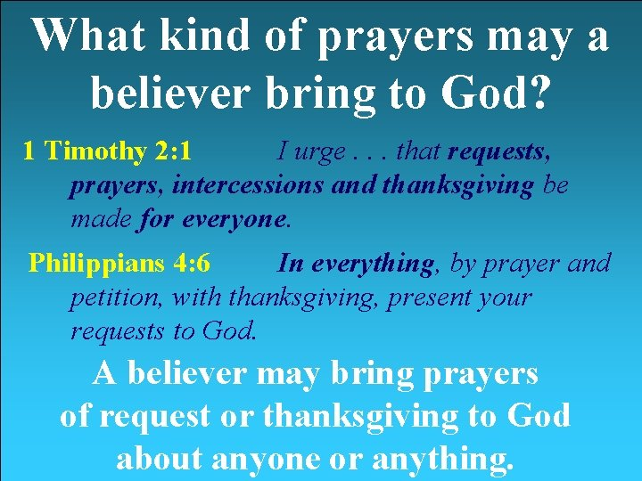 What kind of prayers may a believer bring to God? 1 Timothy 2: 1