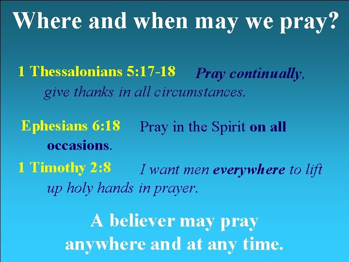 Where and when may we pray? 1 Thessalonians 5: 17 -18 Pray continually, give