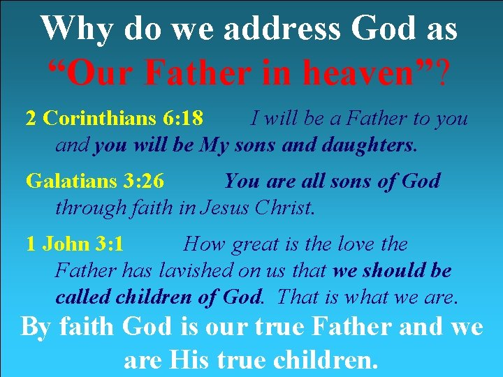 """Why do we address God as """"Our Father in heaven""""? 2 Corinthians 6: 18"""