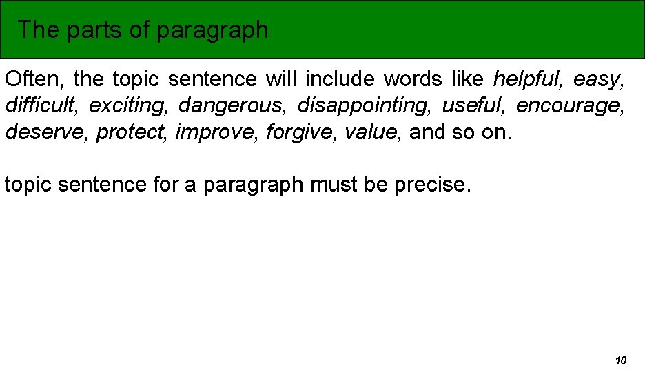 The parts of paragraph Often, the topic sentence will include words like helpful, easy,
