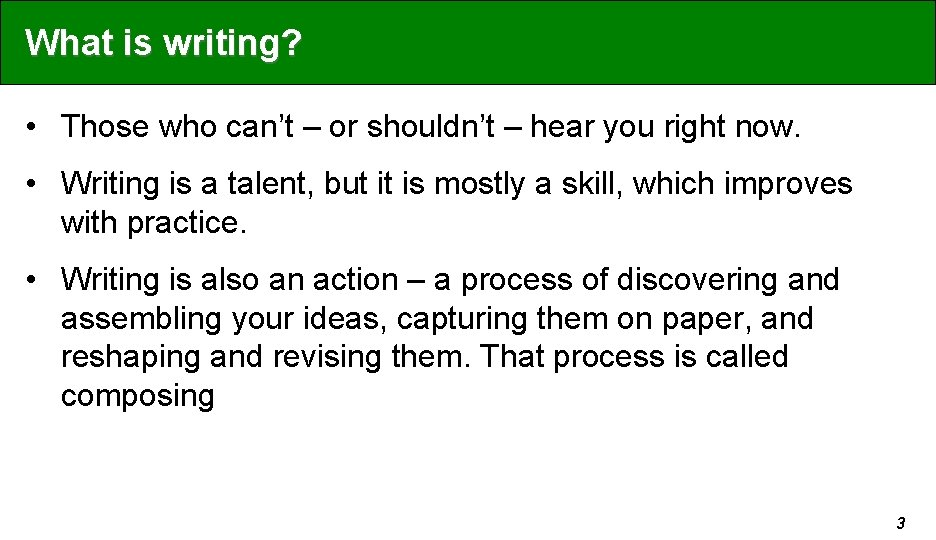 What is writing? • Those who can't – or shouldn't – hear you right