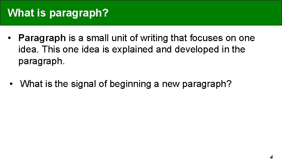 What is paragraph? • Paragraph is a small unit of writing that focuses on