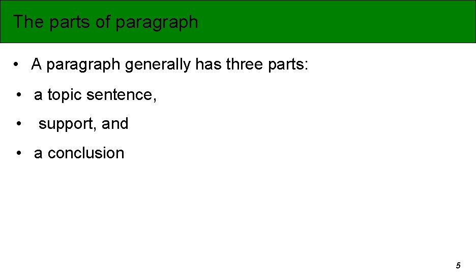 The parts of paragraph • A paragraph generally has three parts: • a topic