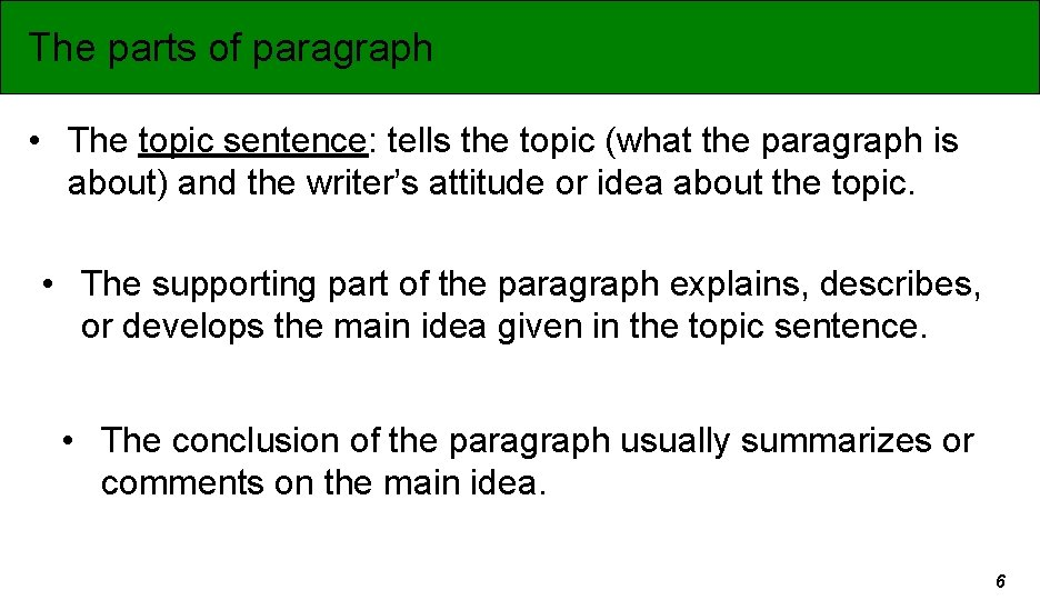 The parts of paragraph • The topic sentence: tells the topic (what the paragraph