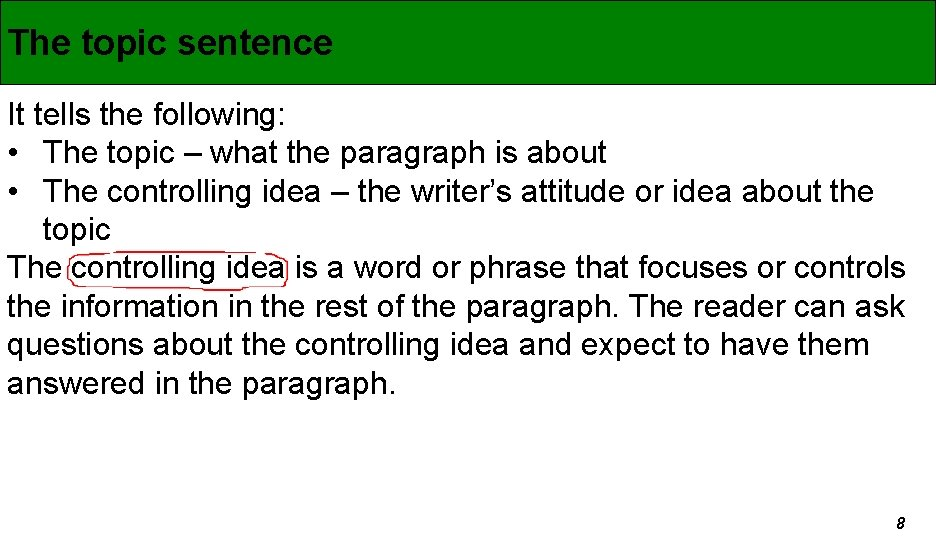 The topic sentence It tells the following: • The topic – what the paragraph