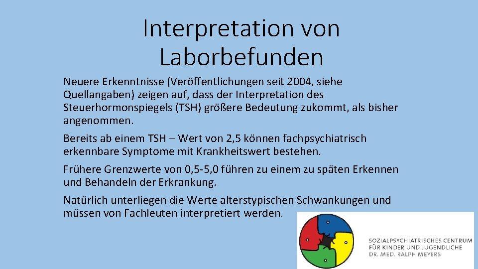 Interpretation von Laborbefunden Neuere Erkenntnisse (Veröffentlichungen seit 2004, siehe Quellangaben) zeigen auf, dass der