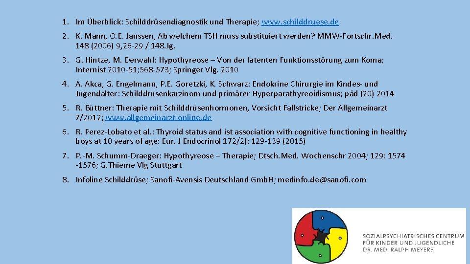 1. Im Überblick: Schilddrüsendiagnostik und Therapie; www. schilddruese. de 2. K. Mann, O. E.
