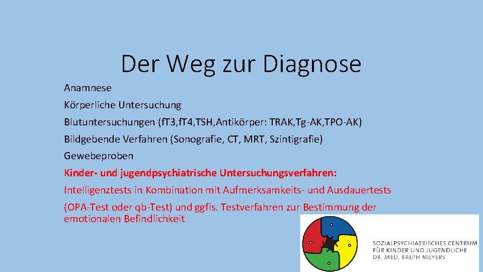 Der Weg zur Diagnose Anamnese Körperliche Untersuchung Blutuntersuchungen (f. T 3, f. T 4,