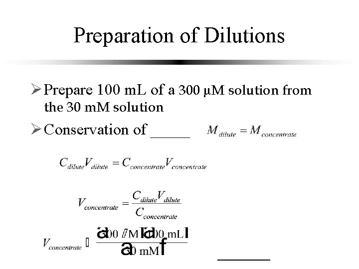 Preparation of Dilutions Ø Prepare 100 m. L of a 300 µM solution from