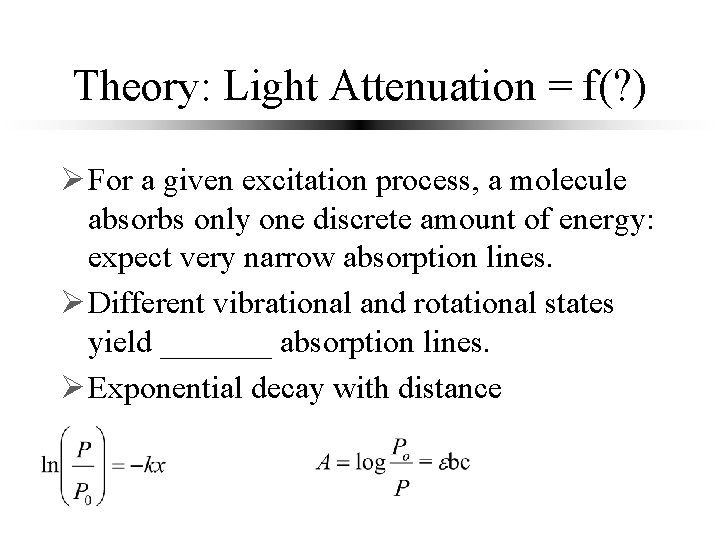 Theory: Light Attenuation = f(? ) Ø For a given excitation process, a molecule