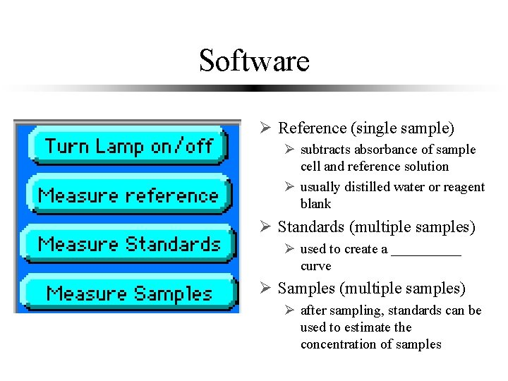 Software Ø Reference (single sample) Ø subtracts absorbance of sample cell and reference solution