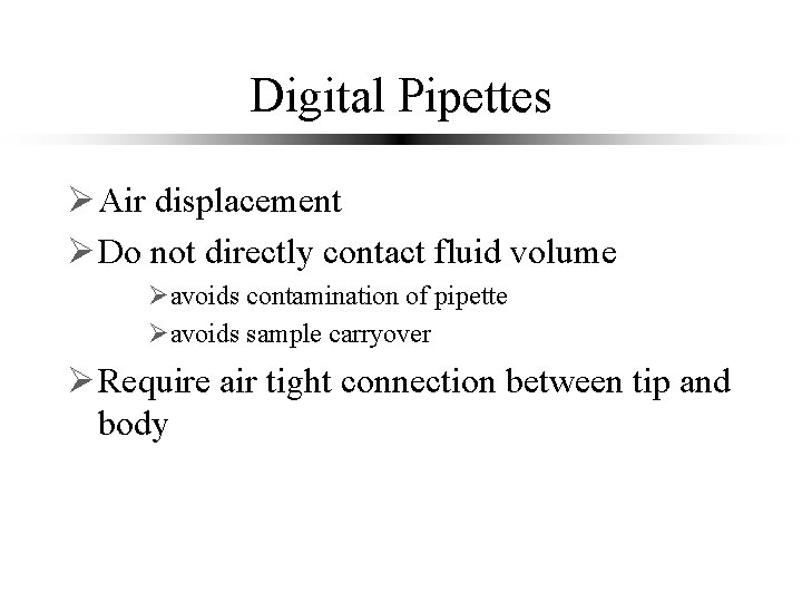Digital Pipettes Ø Air displacement Ø Do not directly contact fluid volume Øavoids contamination