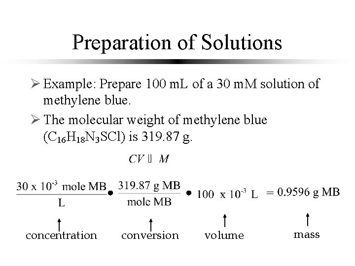Preparation of Solutions Ø Example: Prepare 100 m. L of a 30 m. M