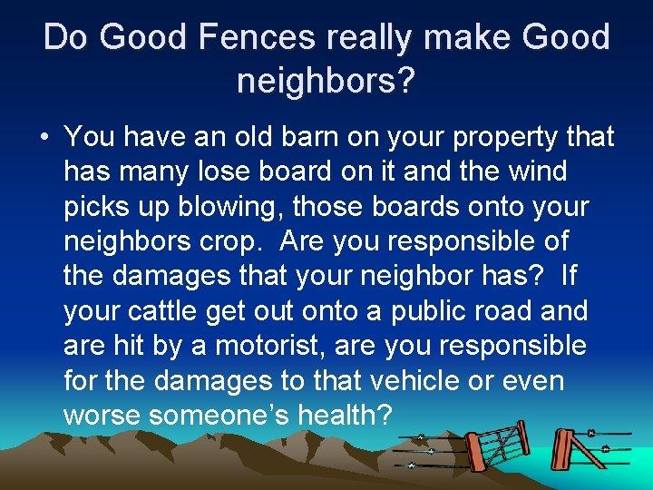 Do Good Fences really make Good neighbors? • You have an old barn on