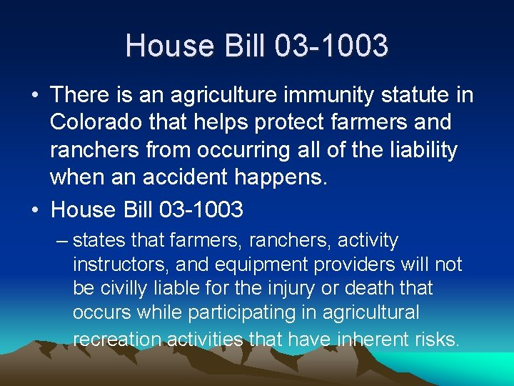 House Bill 03 -1003 • There is an agriculture immunity statute in Colorado that