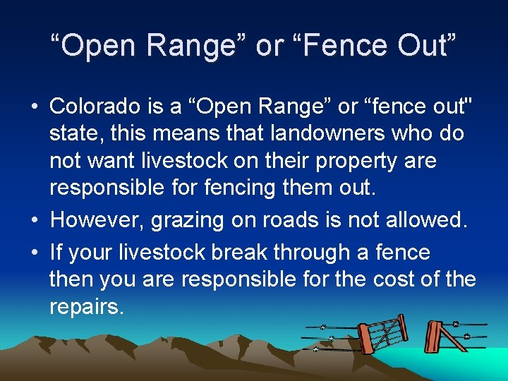 """""""Open Range"""" or """"Fence Out"""" • Colorado is a """"Open Range"""" or """"fence out"""""""