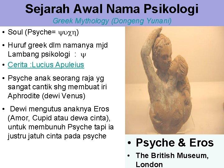 Sejarah Awal Nama Psikologi Greek Mythology (Dongeng Yunani) • Soul (Psyche= ) • Huruf