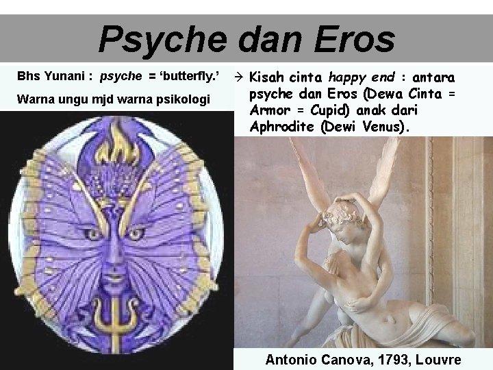 Psyche dan Eros Bhs Yunani : psyche = 'butterfly. ' Kisah cinta happy end