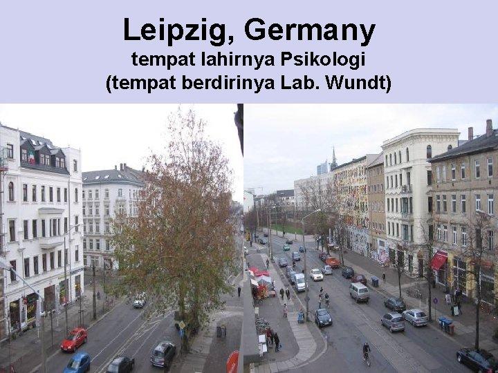 Leipzig, Germany tempat lahirnya Psikologi (tempat berdirinya Lab. Wundt)