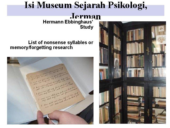 Isi Museum Sejarah Psikologi, Jerman Hermann Ebbinghaus' Study List of nonsense syllables or memory/forgetting