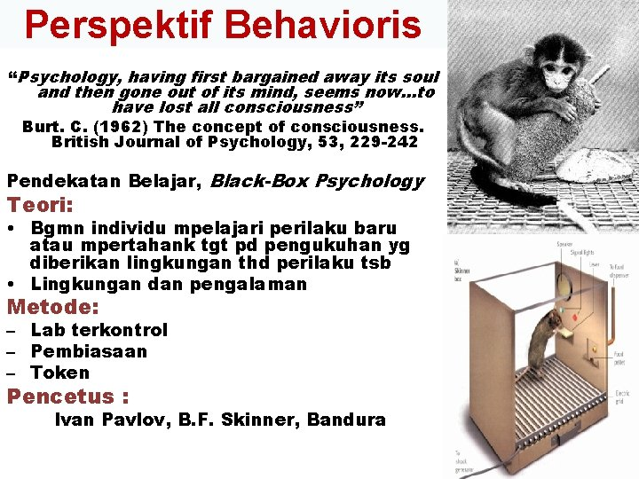 """Perspektif Behavioris """"Psychology, having first bargained away its soul and then gone out of"""