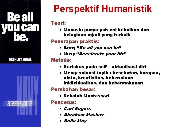 Perspektif Humanistik Teori: • Manusia punya potensi kebaikan dan keinginan mjadi yang terbaik Penerapan