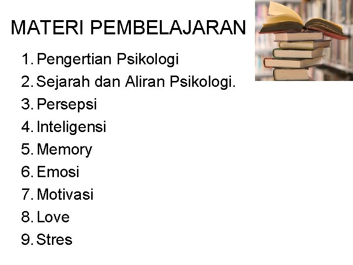 MATERI PEMBELAJARAN 1. Pengertian Psikologi 2. Sejarah dan Aliran Psikologi. 3. Persepsi 4. Inteligensi