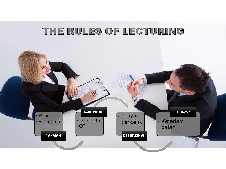 THE RULES OF LECTURING • Rapi • Bersepatu PAKAIAN HANDPHONE • Silent atau Off