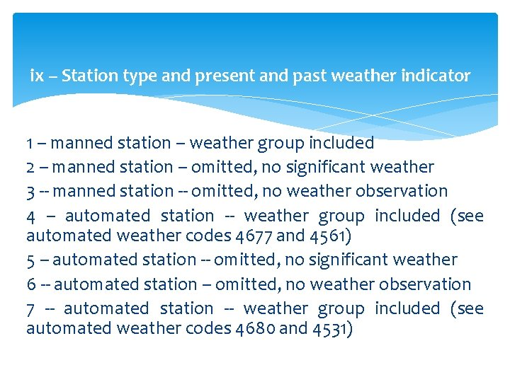 ix -- Station type and present and past weather indicator 1 -- manned station