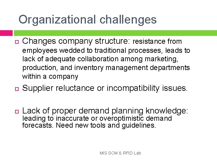 Organizational challenges Changes company structure: resistance from employees wedded to traditional processes, leads to