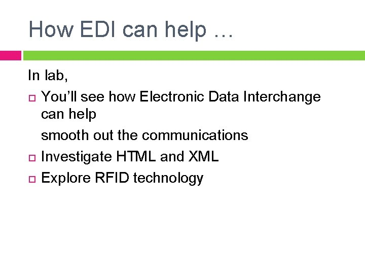 How EDI can help … In lab, You'll see how Electronic Data Interchange can
