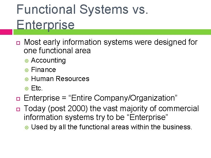 Functional Systems vs. Enterprise Most early information systems were designed for one functional area