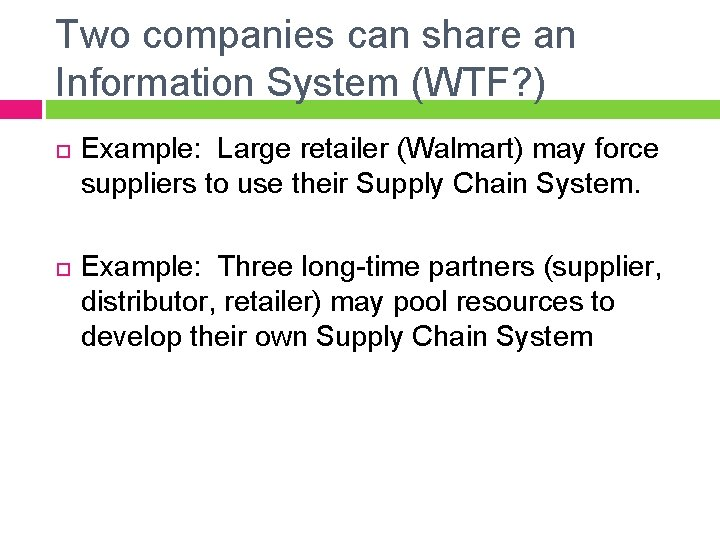 Two companies can share an Information System (WTF? ) Example: Large retailer (Walmart) may
