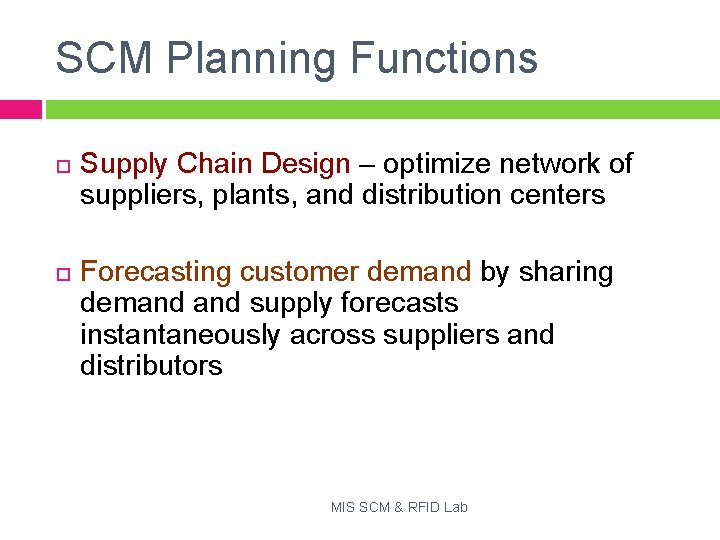 SCM Planning Functions Supply Chain Design – optimize network of suppliers, plants, and distribution