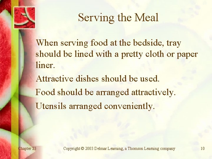 Serving the Meal When serving food at the bedside, tray should be lined with