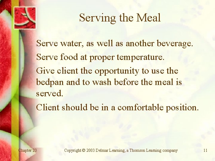 Serving the Meal Serve water, as well as another beverage. Serve food at proper