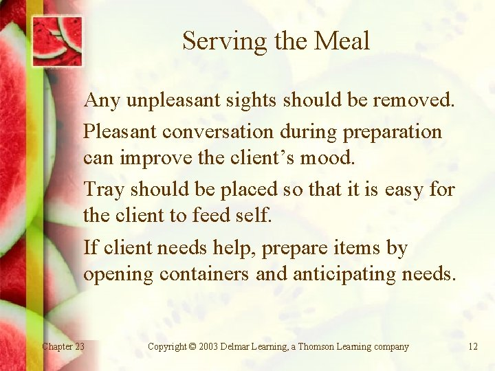 Serving the Meal Any unpleasant sights should be removed. Pleasant conversation during preparation can