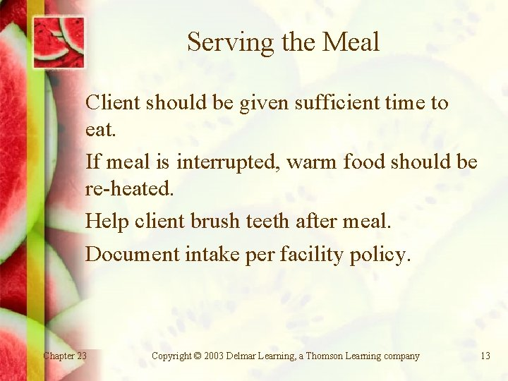 Serving the Meal Client should be given sufficient time to eat. If meal is