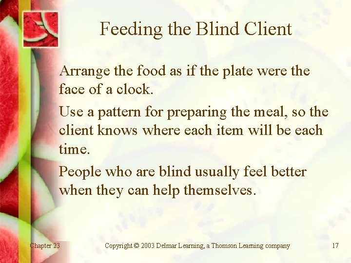 Feeding the Blind Client Arrange the food as if the plate were the face