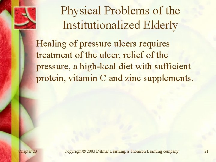 Physical Problems of the Institutionalized Elderly Healing of pressure ulcers requires treatment of the