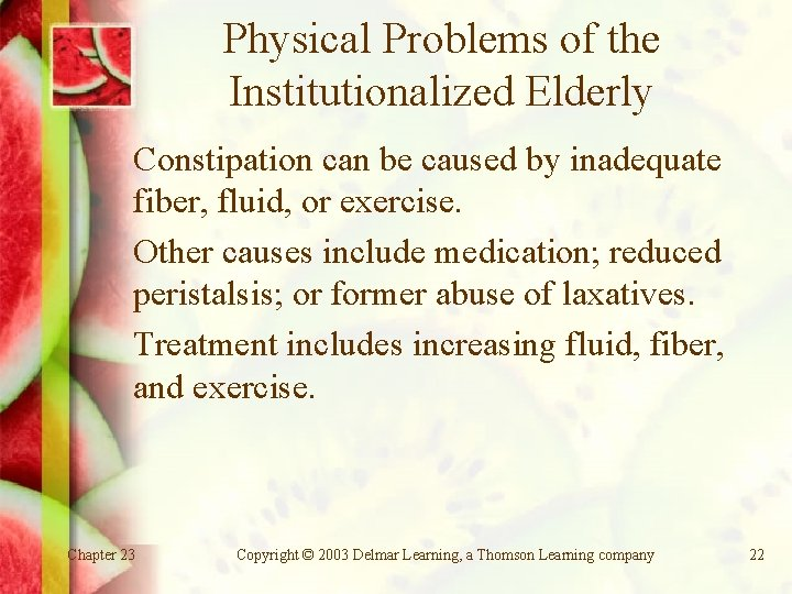 Physical Problems of the Institutionalized Elderly Constipation can be caused by inadequate fiber, fluid,