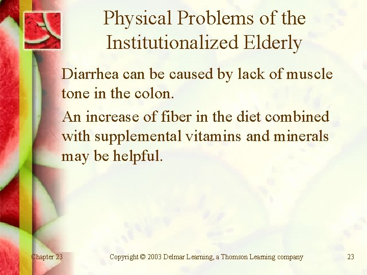 Physical Problems of the Institutionalized Elderly Diarrhea can be caused by lack of muscle
