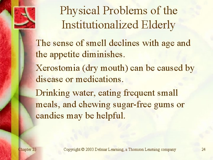 Physical Problems of the Institutionalized Elderly The sense of smell declines with age and